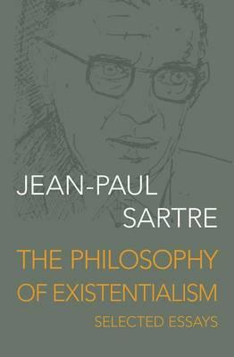 jean paul sartre existentialism essays Philosophy essays: existentialism search sartre, which we place among christians & communists against jean-paul sartre's existentialism.