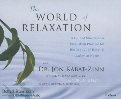 The World of Relaxation : A Guided Mindfulness Meditation Practice for Healing in the Hospital And/Or at Home