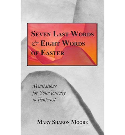 Seven Last Words and Eight Words of Easter