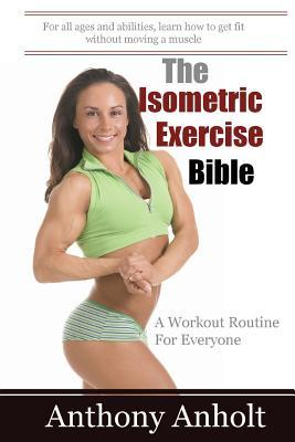 The Isometric Exercise Bible : A Workout Routine for Everyone