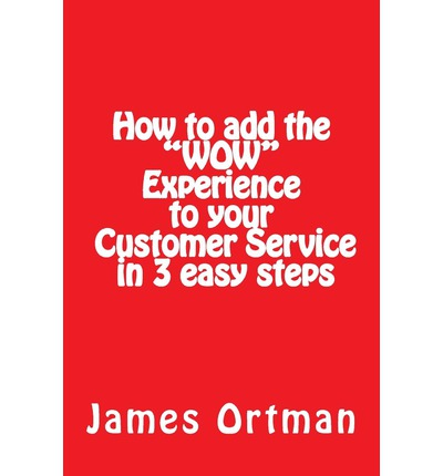 Text english book download How to Add the Wow Experience to Your Customer Service in 3 Easy Steps PDF RTF DJVU 1482584972 by MR James Ortman