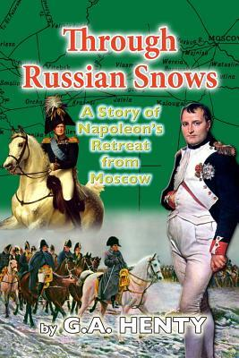 Through Russian Snows : A Story of Napoleon's Retreat from Moscow