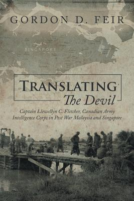 Translating the Devil : Captain Llewellyn C. Fletcher, Canadian Army Intelligence Corps in Post War Malaysia and Singapore