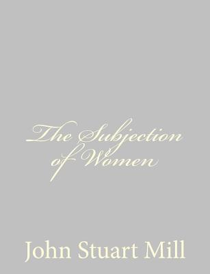 the subjection of women essay Home the subjection of women wikipedia: introduction the subjection of women john stuart mill introduction the subjection of women is an essay by english philosopher, political economist and civil servant john stuart mill published in 1869,[1] with ideas he developed jointly with his wife harriet taylor mill.