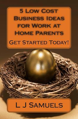 5 Low Cost Business Ideas for Work at Home Parents