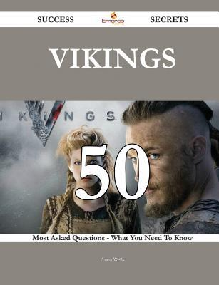 Vikings 50 Success Secrets - 50 Most Asked Questions on Vikings - What You Need to Know