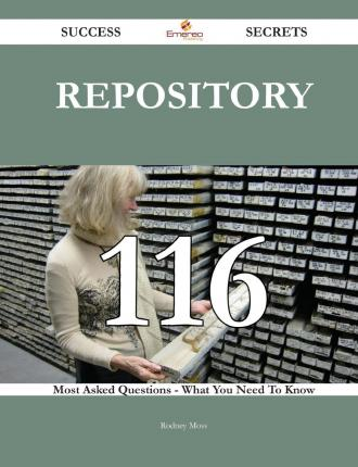Repository 116 Success Secrets - 116 Most Asked Questions on Repository - What You Need to Know