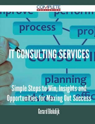 It Consulting Services - Simple Steps to Win, Insights and Opportunities for Maxing Out Success