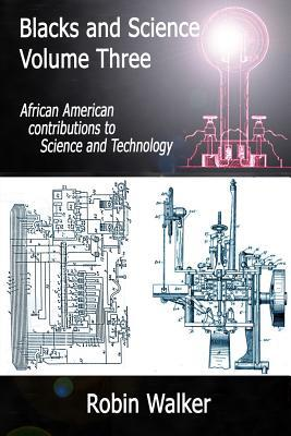 Blacks and Science Volume Three : African American Contributions to Science and Technology