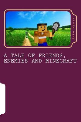 A Tale of Friends, Enemies and Minecraft