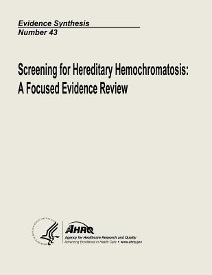 Screening for Hereditary Hemochromatosis : A Focused Evidence Review: Evidence Synthesis Number 43