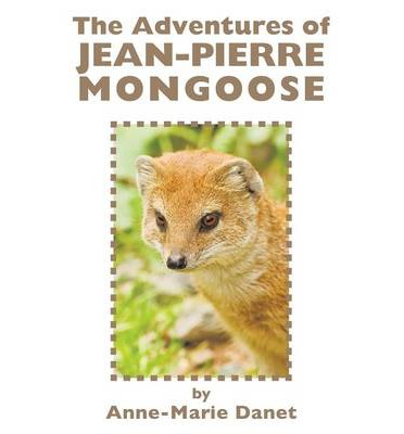 Google books uk download The Adventures of Jean-Pierre Mongoose 9781491823934 in German PDF FB2 by Anne-Marie Danet