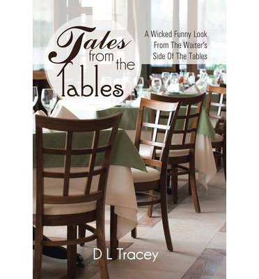 Tales from the Tables : A Wicked Funny Look from the Waiter's Side of the Tables