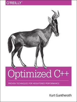 Optimized C++ : Proven Techniques for Heightened Performance