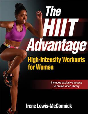 The HIIT Advantage : High-Intensity Workouts for Women