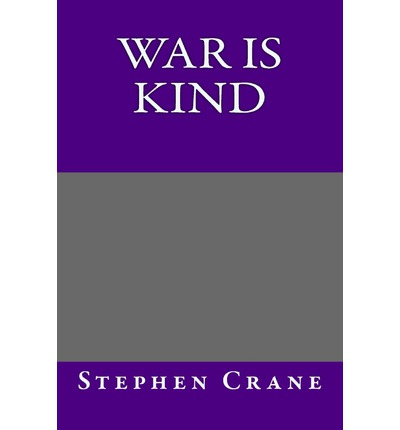 a literary analysis of the poem war is kind by stephen crane Poem hunter all poems of by stephen crane poems 118 poems of stephen crane still i rise, the road not taken, if you forget me, dreams, annabel lee fast rode the knight, and leaped from saddle to war men of steel flickered and gleamed like riot of silver lights, and the gold of the knight's.