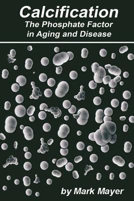 Calcification the Phosphate Factor in Aging and Disease : Second Edition