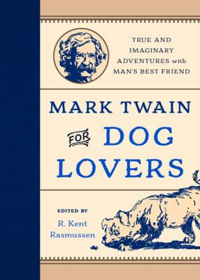 Mark Twain for Dog Lovers : True and Imaginary Adventures with Man's Best Friend