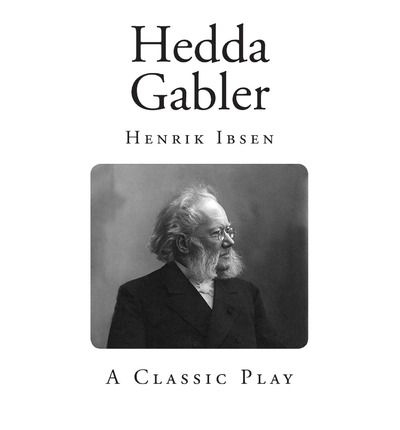 hedda gabler by ibsen Hedda gabler (dover thrift editions) [henrik ibsen] on amazoncom free shipping on qualifying offers a masterpiece of modern theater, hedda gabler is a dark psychological drama whose powerful and reckless heroine has tested the mettle of leading actresses of every generation since its first production in norway in.