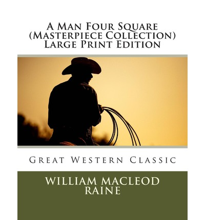 A Man Four Square (Masterpiece Collection) Large Print Edition : Great Western Classic