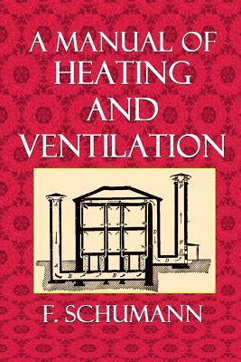 A Manual of Heating and Ventilation : In Their Practical, for Use of Engineers and Architects