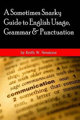 A Sometimes Snarky Guide to English Usage, Grammar & Punctuation