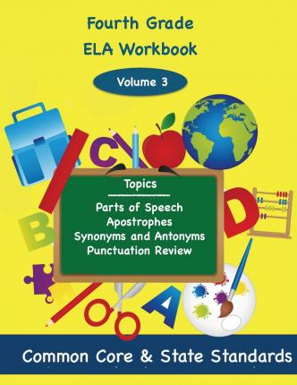 Fourth Grade Ela Volume 3 : Parts of Speech, Apostrophes, Synonyms and Antonyms, Punctuation Review