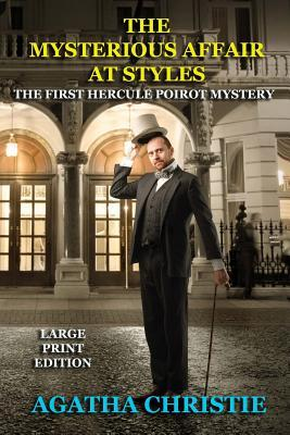The Mysterious Affair at Styles - Large Print Edition : The First Hercule Poirot Mystery