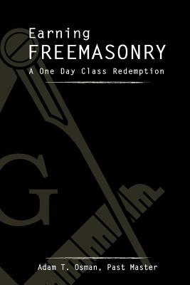 Earning Freemasonry : A One Day Class Redemption