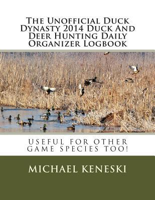 The Unofficial Duck Dynasty 2014 Duck and Deer Hunting Daily Organizer Logbook