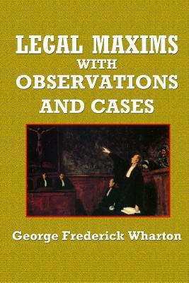 Hörbuch und eBook kostenlos herunterladen Legal Maxims with Observations and Cases by George Frederick Wharton PDF FB2