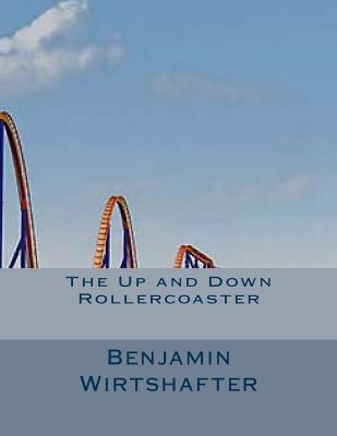Amazon ebook store download The Up and Down Rollercoaster by MR Benjamin a Wirtshafter DJVU 1495306720