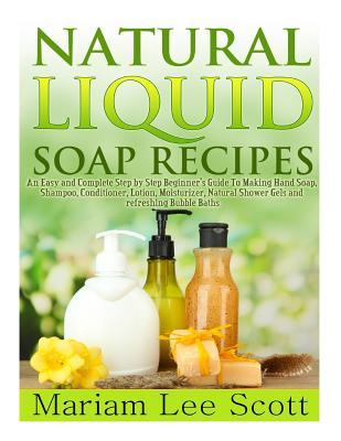 Natural liquid soap recipes mariam lee scott 9781495347047 - How to make shampoo at home naturally easy recipes ...