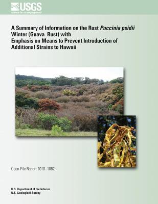 A Summary of Information on the Rust Puccinia Psidii Winter (Guava Rust) with Emphasis on Means to Prevent Introduction of Additional Strains to Hawaii