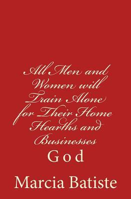 All Men and Women Will Train Alone for Their Home Hearths and Businesses : God