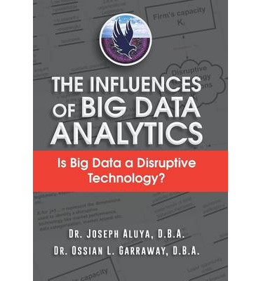 The Influences of Big Data Analytics : Is Big Data a Disruptive Technology?