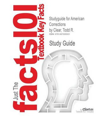Studyguide for American Corrections by Clear, Todd R., ISBN 9781133049739