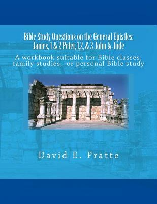 Bible Study Questions On The General Epistles David E