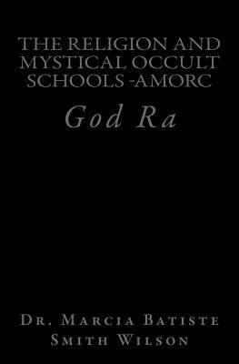 The Religion and Mystical Occult Schools -Amorc : God Ra