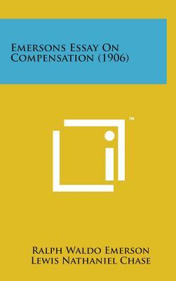 compensation essay by ralph waldo emerson Emerson's essay on compensation [ralph waldo emerson] on amazoncom free shipping on qualifying offers many of the earliest books, particularly those dating back to 1900s and before, are.