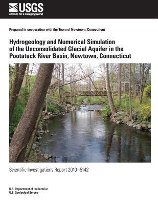 Hydrogeology and Numerical Simulation of the Unconsolidated Glacial Aquifer in the Pootatuck River Basin, Newtown, Connecticut