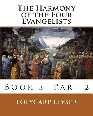 The Harmony of the Four Evangelists, Volume 3, Part 2