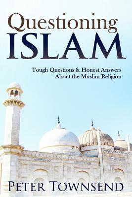 Questioning Islam : Tough Questions & Honest Answers about the Muslim Religion