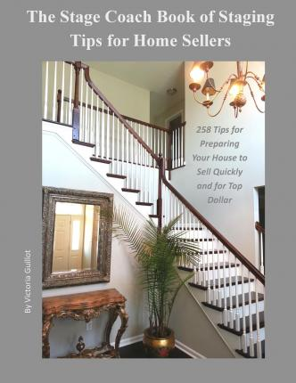 The Stage Coach Book of Staging Tips for Home Sellers : 258 Tips for Preparing Your House to Sell Quickly and for Top Dollar