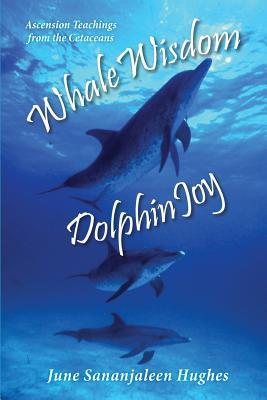 Whale Wisdom Dolphin Joy : Ascension Teachings from the Cetaceans