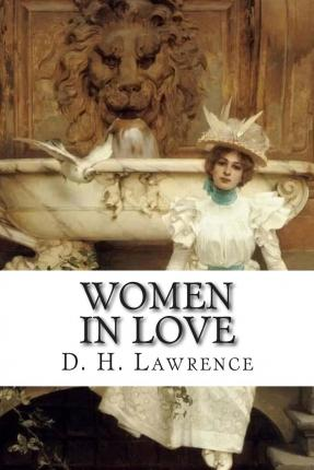 an analysis of women in love by d h lawrence Dh lawrence and women posted on september 3, 2014 by catherine there's lots to love in lawrence, if you're a lover of nature, a seeker after god.