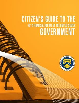 Citizen's Guide to the Goverment 2012 Financial Report of the United States