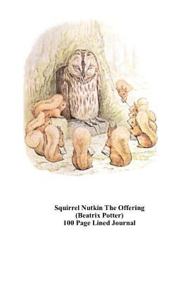 Squirrel Nutkin the Offering (Beatrix Potter) 100 Page Lined Journal : Blank 100 Page Lined Journal for Your Thoughts, Ideas, and Inspiration