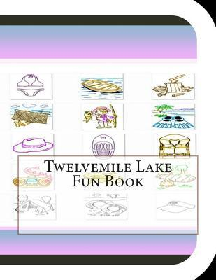 Twelvemile Lake Fun Book : A Fun and Educational Book about Twelvemile Lake