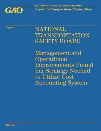 National Transportation Safety Board : Management and Operation Improvements Found, But Strategy Needed to Utilize Cost Accounting System